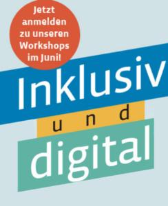 Inklusiv und digital - Jetzt anmelden zu unseren Workshops im Juni